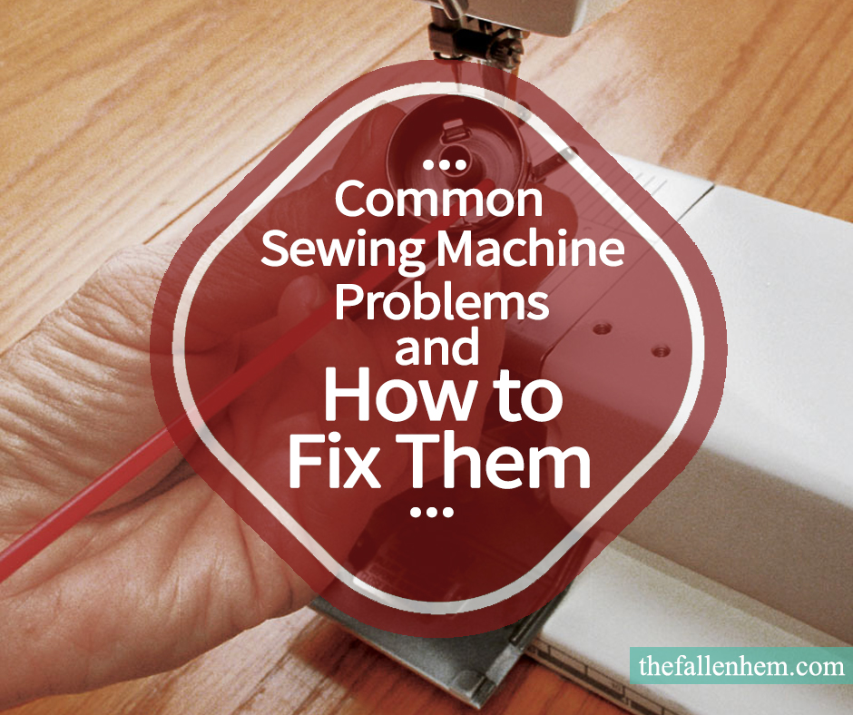 Common Sewing Machine Problems And How To Fix Them TheFallenHem Delectable Handy Stitch Sewing Machine Not Stitching Properly